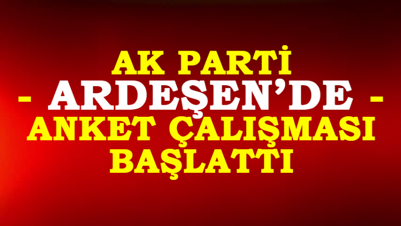 AK Parti Ardeşen Bld. Bşk. Kim Olsun Anketine Başladı