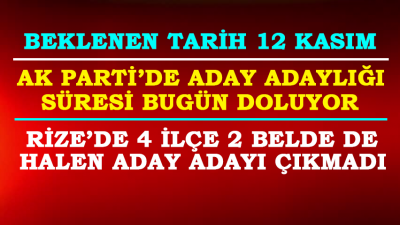 AK Parti Rize'de 4 İlçe 2 Belde de Halen Aday Adayı Çıkmadı