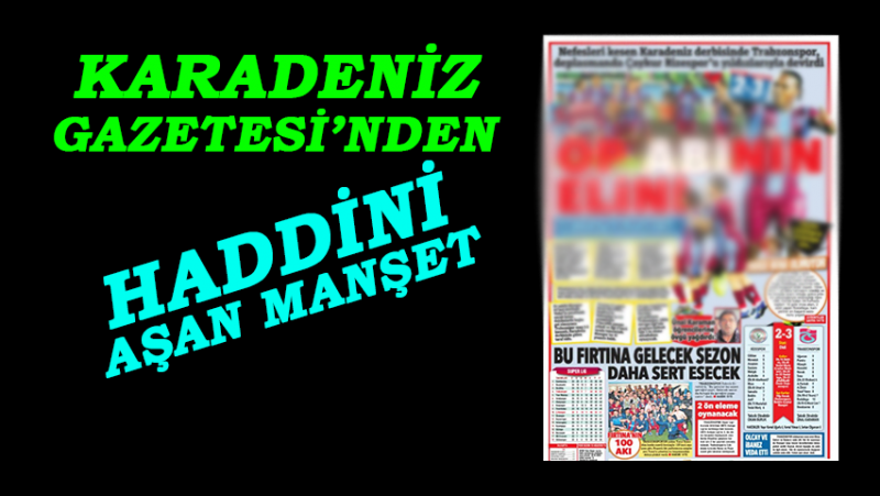 Rize - Trabzon Gerilimini Tırmandıran Çirkin Manşet
