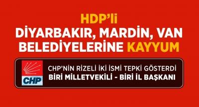 CHP'nin Rizeli İki İsminden Kayyum Atamalarına Tepki
