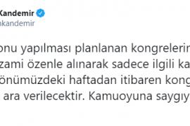 Erkan Kandemir: Kongrelerimize Ara Veriyoruz