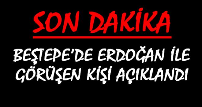 Erdoğan İle Beştepe'de Görüşen CHP'li Açıklandı