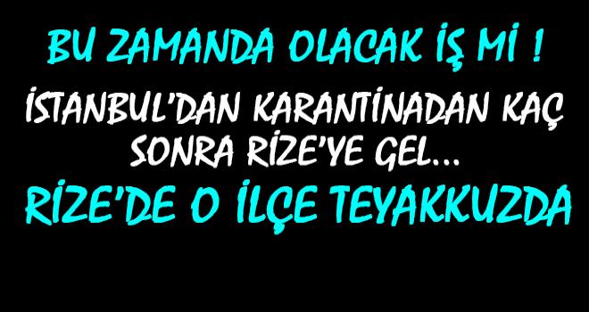 İstanbul'da Karantinadan Kaçtı Rize'ye Geldi