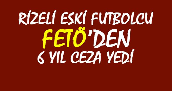 Rizeli Eski Futbolcuya FETÖ'den Ceza
