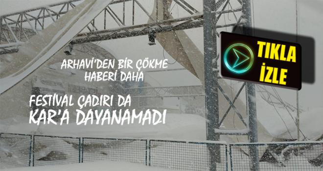 Arhavi'de Festival Çadırı da Kar'a Dayanamadı