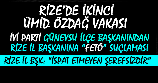 İYİ Parti'de 2. Fetö Suçlamasının Adresi Rize...