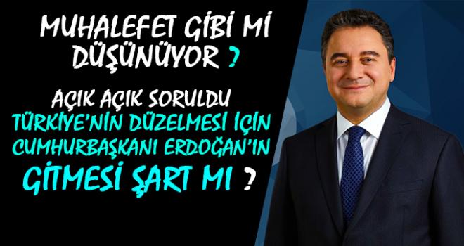 Babacan: Türkiye'nin Düzelmesi İçin Erdoğan'ın Gitmesi...?