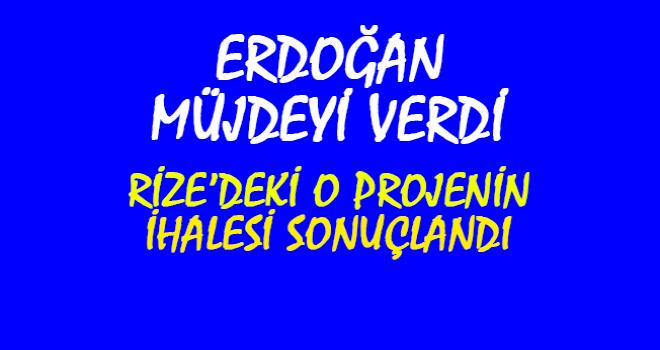 Rize'de O Proje Hayata Geçiyor, Müjdeyi Erdoğan Verdi