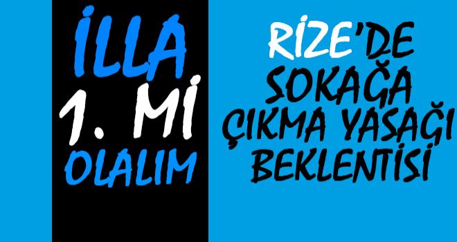 Rize'de Sokağa Çıkma Yasak İçin Ne Bekleniyor