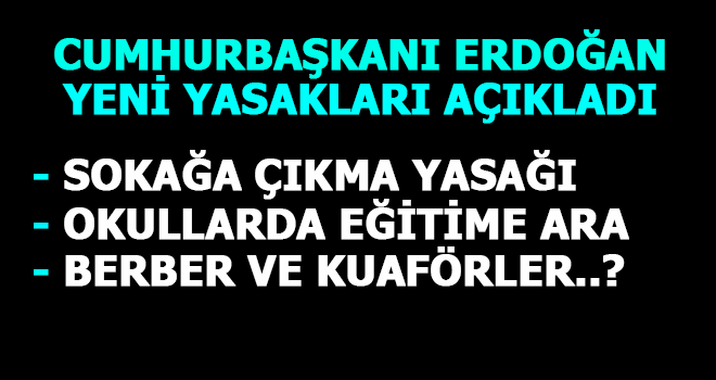 Erdoğan: Sokağa Çıkma Yasağı Getirildi