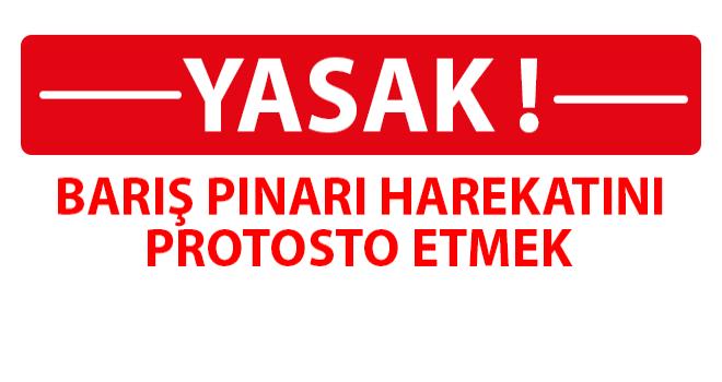 Barış Pınarı Harekatı'nı Protesto Etmek Yasaklandı