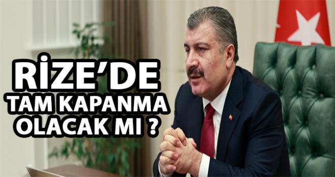 Sağlık Bakanı Açıkladı: Rize'de Tam Kapanma..?