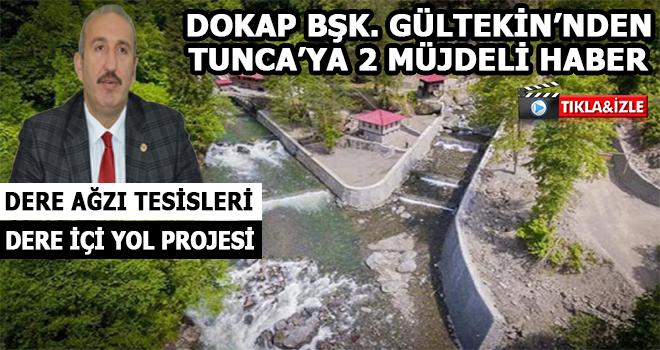 Dokap Bşk. Gültekin'den Tunca'ya 2 Müjdeli Haber