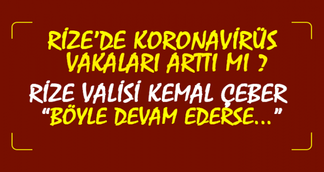 Vali Çeber: Böyle Giderse Rize'de Koronavirüs...?