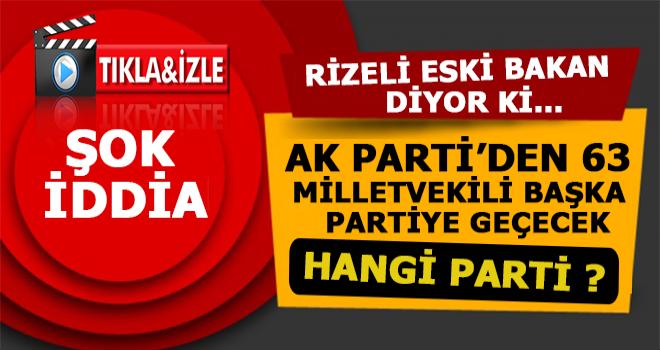 Rizeli Bakan: 63 Milletvekili AK Parti'den Ayrılacak